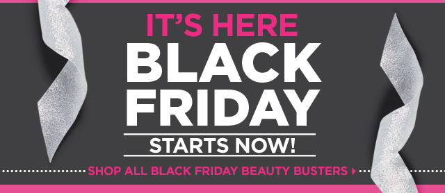 Black Friday Starts Now! Shop all Black Friday Beauty Busters