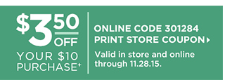 $3.50 off your $10 purchase+ | Valid in store and online through 11.28.15. Online Code 301284, Print Store Coupon